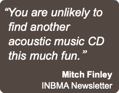 """You are unlikely to find another acoustic music CD this much fun."" Mitch Finley 